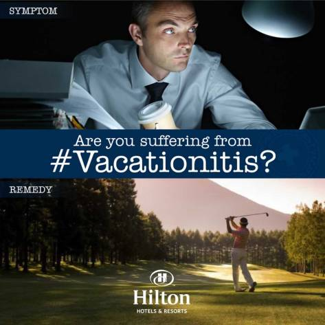 All Things Could Be Cured Print Advertising, Vacationitis Campaign by Hilton