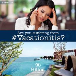 Focusing on Infinity Print Advertising, Vacationitis Campaign by Hilton